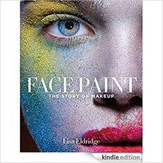 Face Paint: The Story of Makeup: Amazon.co.uk: Lisa Eldridge: 9781419717963: Books