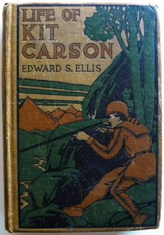 "The Life of Kit Carson: Hunter, Trapper, Guide, Indian Agent, and Colonel USA"" 1889 Kit Carson, Call Of The Wild, Mountain Man, I Love Books, American History, The Incredibles, Hunters, Reading, Book Covers"
