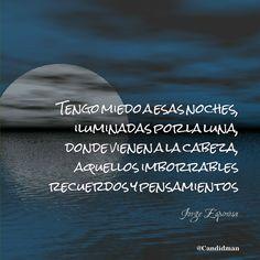 """""""Tengo #Miedo a esas #Noches, iluminadas por la #Luna, donde vienen a la cabeza, aquellos imborrables #Recuerdos y #Pensamientos"""". #JorgeEspinosa #Poema @candidman"""