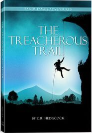 The Treacherous Trail (Baker Family Adventures, Book 4) Youth, adventure. by C. R. Hedgcock