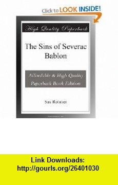 The Sins of Severac Bablon Sax Rohmer ,   ,  , ASIN: B003VS0XN2 , tutorials , pdf , ebook , torrent , downloads , rapidshare , filesonic , hotfile , megaupload , fileserve