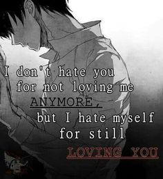 I really hate myself for still loving you