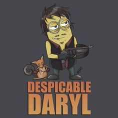 Despicable Daryl....wonder what the minion word for Zombie is?