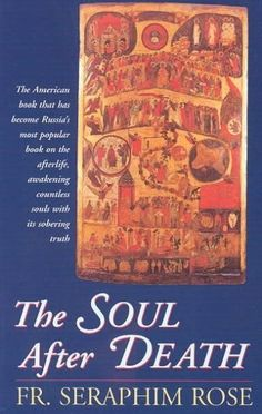 """The Soul After Death: Contemporary """"""""After-Death"""""""" Experiences in the Light of the Orthodox Teaching on the Afterlife"""