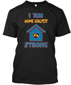 I Am Home Dialysis Strong Black T-Shirt Front