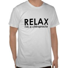Relax - I'm A Chiropractor T-Shirt