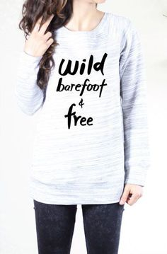 Wild Barefoot And Free Sweater