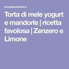 Torta di mele yogurt e mandorle   ricetta favolosa   Zenzero e Limone