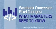Conversion Pixel Changes: What Marketers Need to Know Viral Marketing, Facebook Marketing, Online Marketing, Social Media Marketing, Digital Marketing, Facebook Users, Ways To Say Said, Social Media Updates, Need To Know