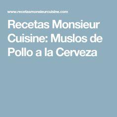 Recetas Monsieur Cuisine: Muslos de Pollo a la Cerveza Lidl, Carne, Beer Chicken, Sausages, Lentils, Orange Chicken, Chicken Drumsticks, Food Processor, Thermomix
