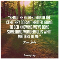 Being The Richest Man In The Cemetery Doesn T Matter To Me Steve Jobs ◬