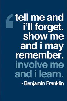 Involve me and I learn.