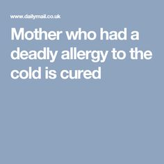 Mother-of-three who had a deadly allergy to the cold is cured Cold Urticaria, Allergies, The Cure, Health, Health Care, Salud