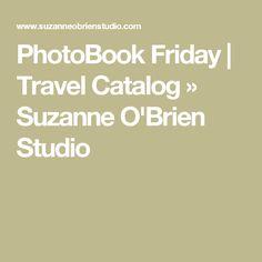 PhotoBook Friday   Travel Catalog » Suzanne O'Brien Studio