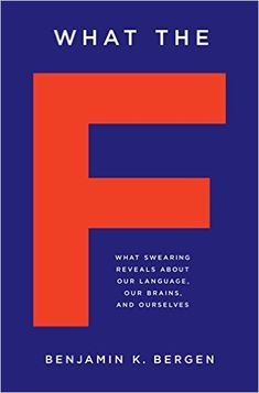AmazonSmile: What the F: What Swearing Reveals About Our Language, Our Brains, and Ourselves (9780465060917): Benjamin K. Bergen: Books