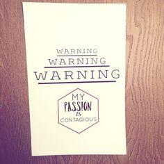 """""""Warning. My passion is contagious."""" Custom unique Art Other"""