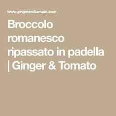 Broccolo romanesco ripassato in padella | Ginger & Tomato