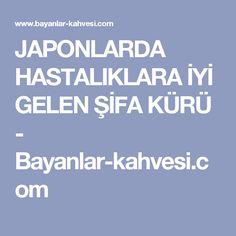 JAPONLARDA HASTALIKLARA İYİ GELEN ŞİFA KÜRÜ - Bayanlar-kahvesi.com