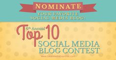 Recommended http://www.socialmediaexaminer.com/top-10-social-media-blog-contest-6th-annual-nominations/ Nominate Your Favorite Social Media Blog: 6th Annual Top 10 Social Media Blog Contest Social Media Examiner