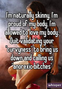 """I'm naturally skinny. I'm proud of my body. I'm allowed to love my body. Quit validating your """"curvyness"""" to bring us down and calling us """"anorexic bitches"""""""