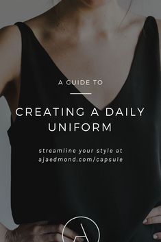 How to Create a Daily Uniform. Learn more about streamling your style with a capsule wardrobe at ajaedmond.com/capsule