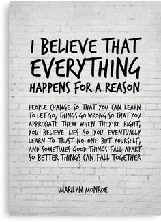 Quotes Discover I believe everything happens for a reason - Marilyn Monroe Quote Canvas Print Believe In Yourself Quotes Believe Quotes Life Quotes To Live By Life Is Too Short Quotes I Believe In Me Finding Yourself Wisdom Quotes True Quotes Words Quotes Motivacional Quotes, Wisdom Quotes, True Quotes, Words Quotes, Truth Sayings, Karma Quotes, Loner Quotes, Hatred Quotes, Wise Women Quotes