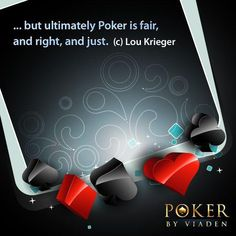 Poker is a microcosm of all we admire and disdain about capitalism and democracy. Poker can be rough-hewn or polished, warm or cold, charitable and caring, or hard and impersonal, fickle and elusive, but ultimately poker is fair, and right, and just. (с) Lou Krieger https://apps.facebook.com/poker_by_viaden/