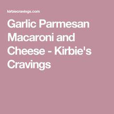 Garlic Parmesan Macaroni and Cheese - Kirbie's Cravings