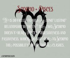 Scorpio + Pisces = It is difficult to have a long lasting relationship between the two. Scorpio doesn`t bear Pisces` possessiveness and passiveness, which do not give to Scorpio the possibility of emotional clashes. #ScorpioSeason #Scorpio #Pisces...