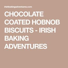 CHOCOLATE COATED HOBNOB BISCUITS - IRISH BAKING ADVENTURES