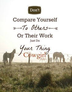 Don't compare yourself to others  The Cowgirl Way the cowgirl way magazine