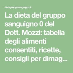 La dieta del gruppo sanguigno 0 del Dott. Mozzi: tabella degli alimenti consentiti, ricette, consigli per dimagrire e per recuperare la...