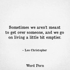 Sometimes we aren't meant to get over someone