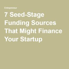 7 Seed-Stage Funding Sources That Might Finance Your Startup
