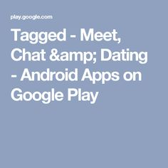 Tagged - Meet, Chat & Dating - Android Apps on Google Play