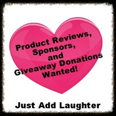 Just Add Laughter: Looking for Products to Review, Sponsors and Giveaway Prizes!