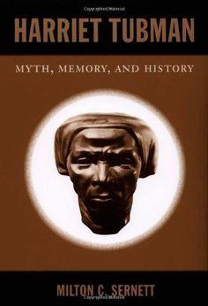 Harriet Tubman: Myth, Memory, and History by Milton C. Sernett, http://www.amazon.com/dp/B00438SC7I/ref=cm_sw_r_pi_dp_dELHsb1CS29HW