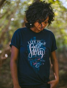 """I'm kind of in love with this shirt, """"Life is a Story"""""""