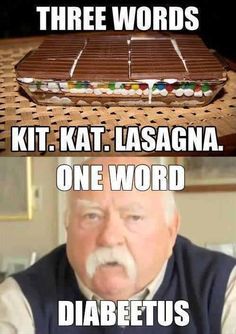 This has made me laugh so hard. Diabeetus! But really, I would probably try the Kit Kat lasagna...