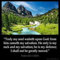 Psalms KJV: (To the chief Musician, to Jeduthun, A Psalm of David.) Truly my soul waiteth upon God: from him [cometh] my salvation. Bible Verses Kjv, King James Bible Verses, Favorite Bible Verses, Bible Quotes, Devotional Quotes, Godly Quotes, Prayer Scriptures, Biblical Quotes, Salvation Scriptures