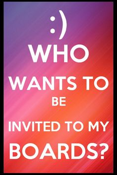 Comment below to be added to ANY of my boards!! Even ones that aren't supposed to be group boards!! (Must follow me first)