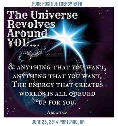 *The Universe Revolves Around You....and anything that you want, anything that you want, the energy that creates worlds is all queued up for you.