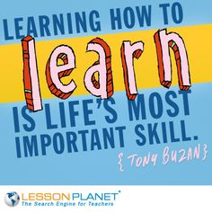 """""""Learning how to learn is life's most important skill."""" ~ Tony Buzan"""