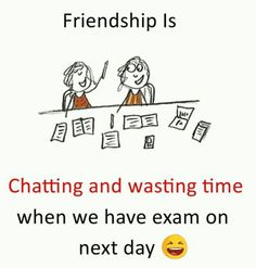 Chatting and wasting time when we have exam on next day Crazy Quotes, Real Life Quotes, Bff Quotes, True Quotes, Funny Quotes, Qoutes, Happy Friendship Day Quotes, Friend Friendship, Best Friend Poems