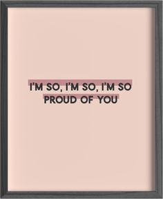 I'm so Proud of You Print — lowercase writing company Proud Of Myself Quotes, Proud Quotes, Me Quotes, Motivational Quotes, Encouragement Quotes For Him, Bible Verses Quotes, Dream Of You Quotes, You Are Perfect Quotes, I Proud Of You