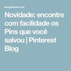 Novidade: encontre com facilidade os Pins que você salvou | Pinterest Blog