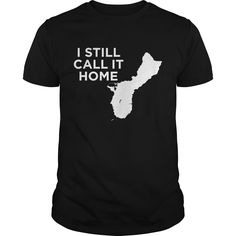 Get yours awesome I Still Call It Home Local Guam Pride Best Gift Shirts & Hoodies.  #gift, #idea, #photo, #image, #hoodie, #shirt, #christmas