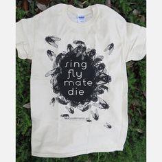 Sing. Fly. Mate. Die. T-shirt, $28, now featured on Fab.