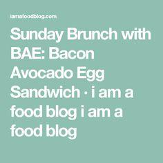 Sunday Brunch with BAE: Bacon Avocado Egg Sandwich · i am a food blog i am a food blog
