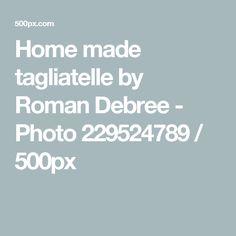Home made tagliatelle by Roman Debree - Photo 229524789 / 500px